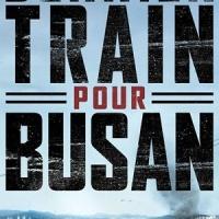[COUP DE CŒUR] Dernier Train Pour Busan, de Yeon Sang-ho